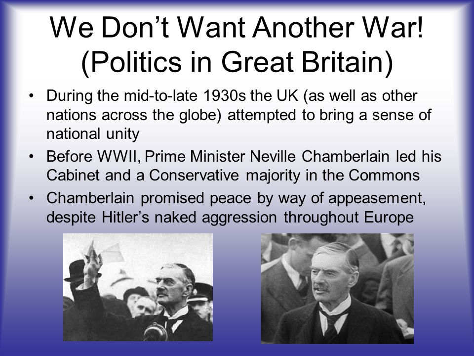 We Don't Want Another War! (Politics in Great Britain)