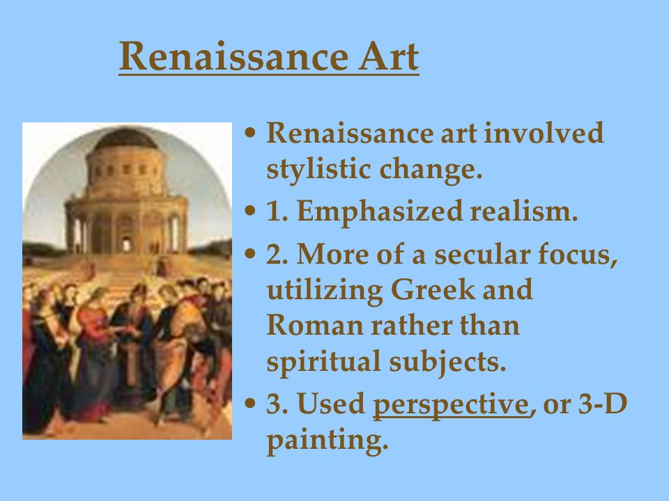 Renaissance Art Renaissance art involved stylistic change.
