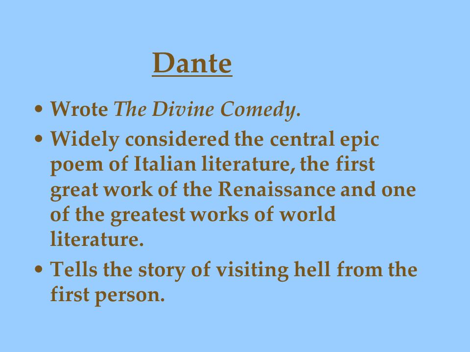 Dante Wrote The Divine Comedy.