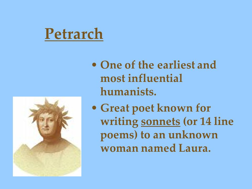Petrarch One of the earliest and most influential humanists.