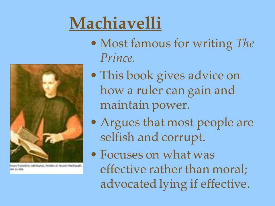 Machiavelli Most famous for writing The Prince.