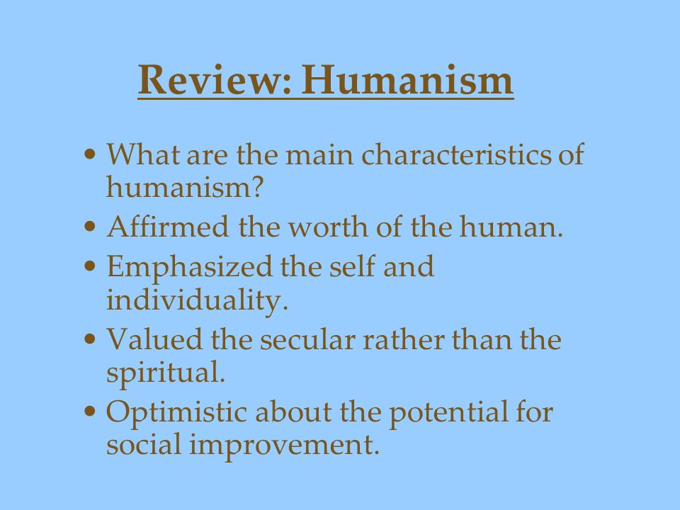 Review: Humanism What are the main characteristics of humanism