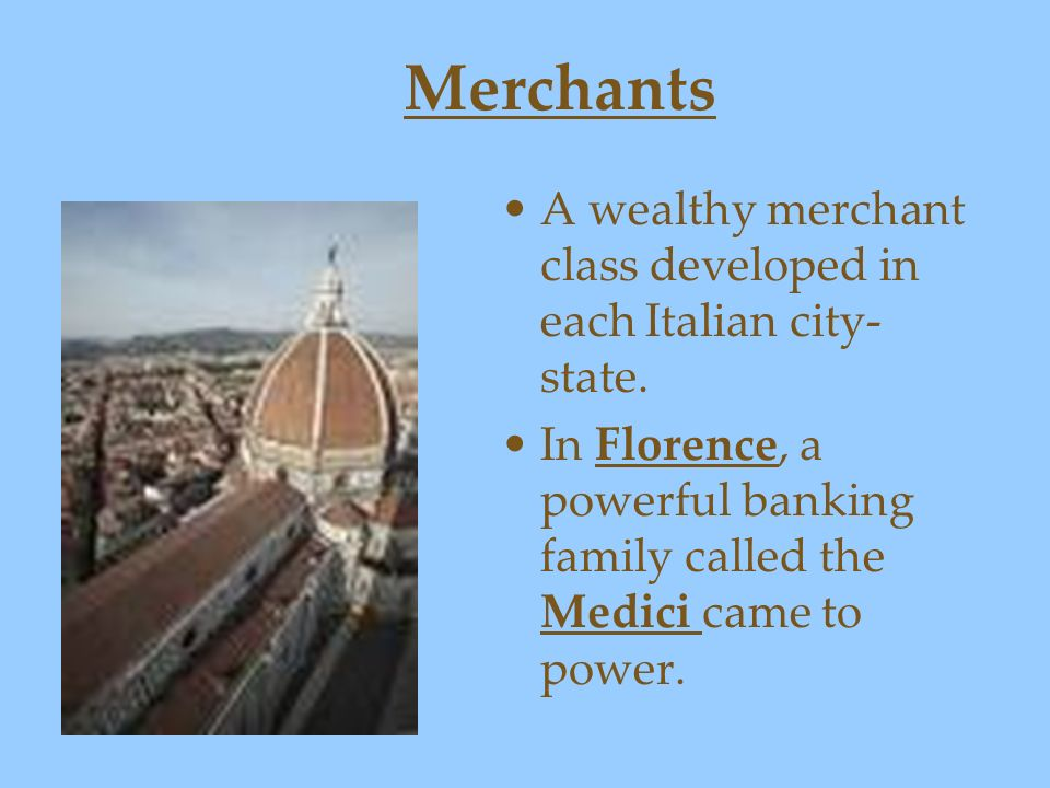 Merchants A wealthy merchant class developed in each Italian city-state.