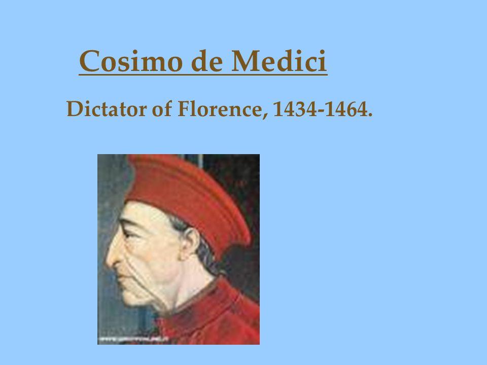 Cosimo de Medici Dictator of Florence, 1434-1464.