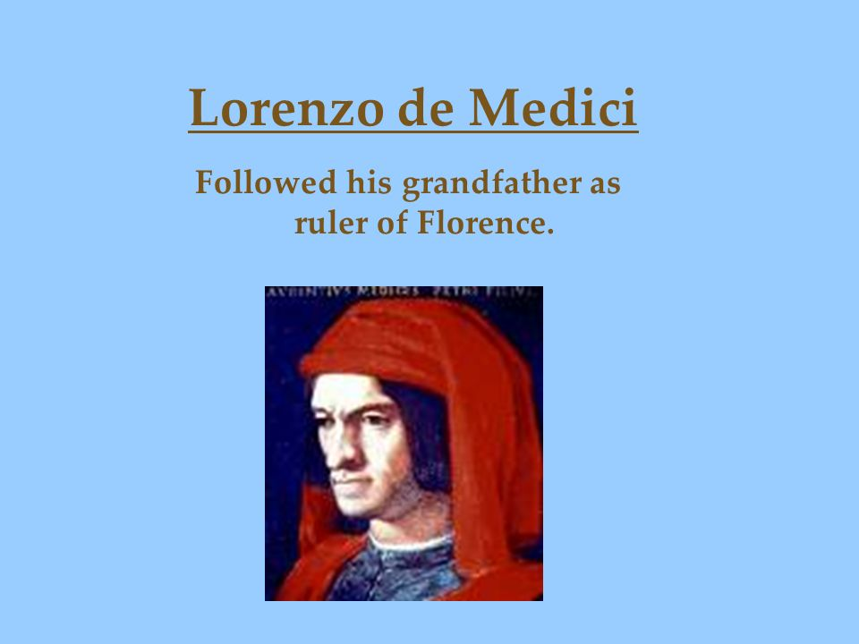 Followed his grandfather as ruler of Florence.