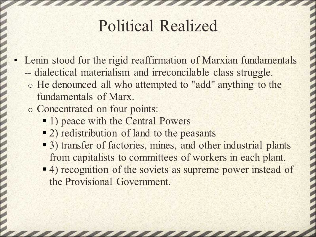 Political Realized Lenin stood for the rigid reaffirmation of Marxian fundamentals -- dialectical materialism and irreconcilable class struggle.
