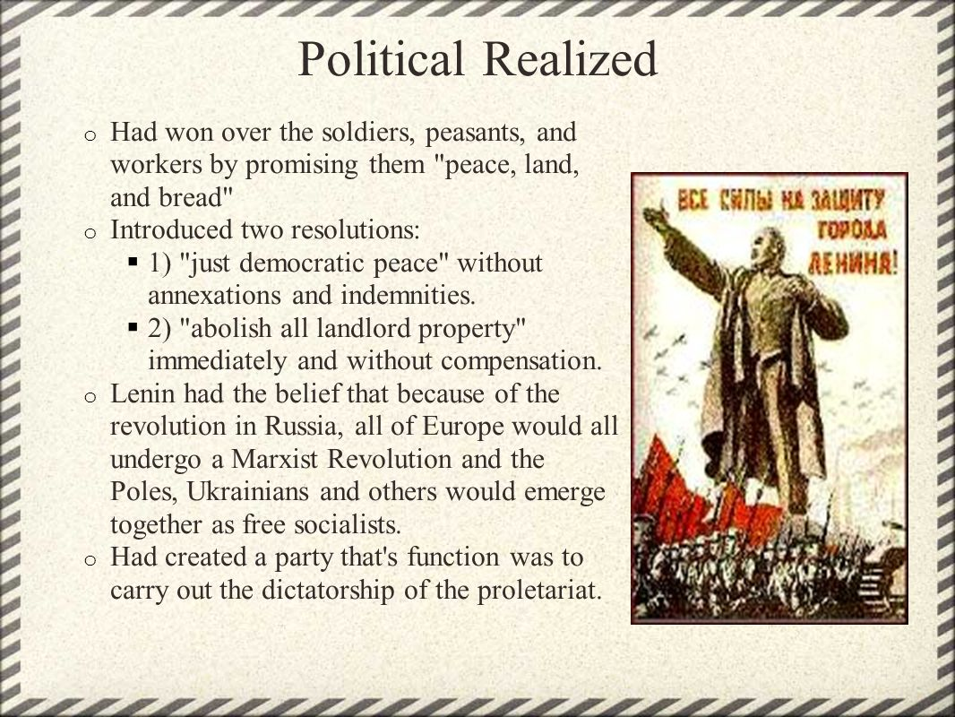 Political Realized Had won over the soldiers, peasants, and workers by promising them peace, land, and bread