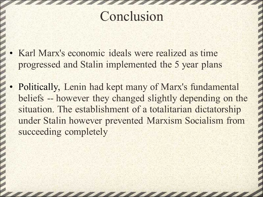 Conclusion Karl Marx s economic ideals were realized as time progressed and Stalin implemented the 5 year plans.
