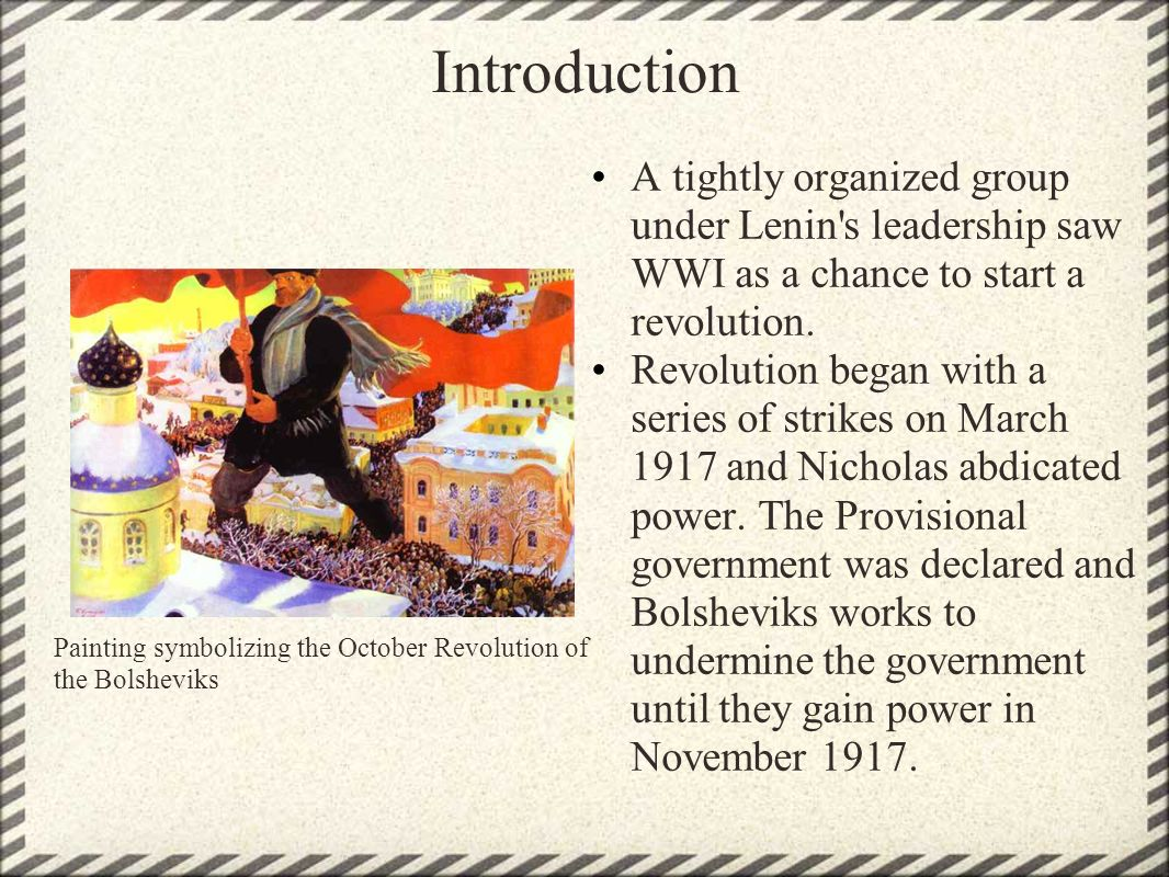 Introduction A tightly organized group under Lenin s leadership saw WWI as a chance to start a revolution.