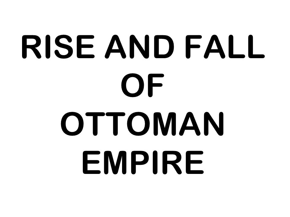 RISE AND FALL OF OTTOMAN EMPIRE