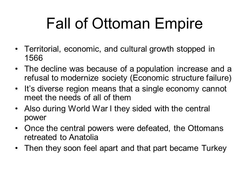 Fall of Ottoman Empire Territorial, economic, and cultural growth stopped in