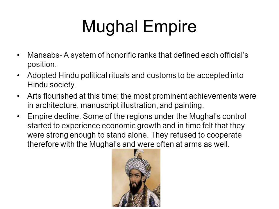 Mughal Empire Mansabs- A system of honorific ranks that defined each official's position.