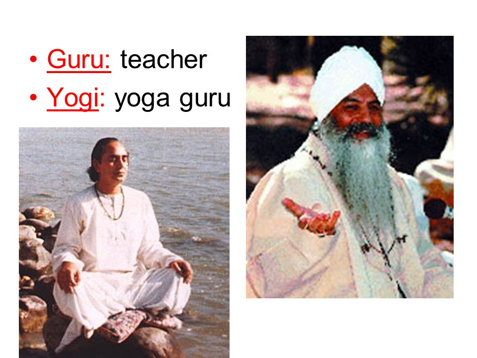 Guru: teacher Yogi: yoga guru