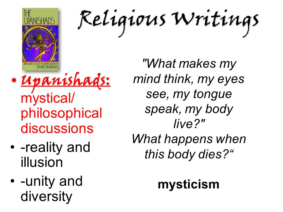 Religious Writings Upanishads: mystical/ philosophical discussions