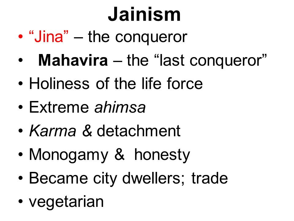 Jainism Jina – the conqueror Mahavira – the last conqueror