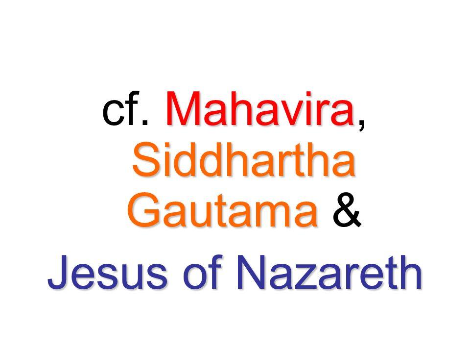cf. Mahavira, Siddhartha Gautama &