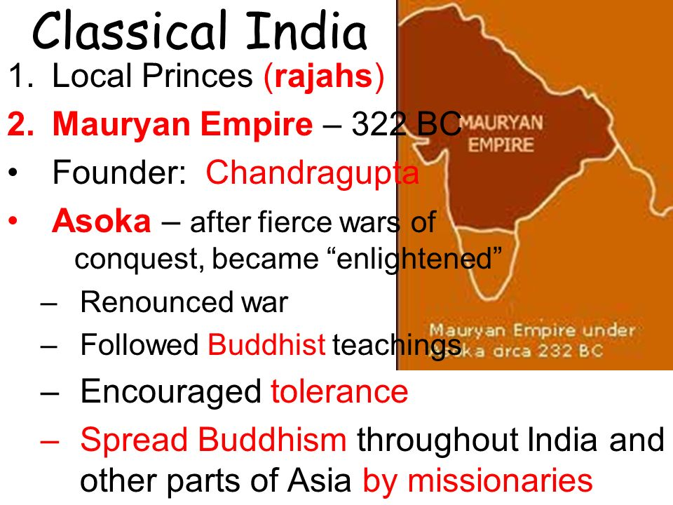 Classical India Local Princes (rajahs) Mauryan Empire – 322 BC