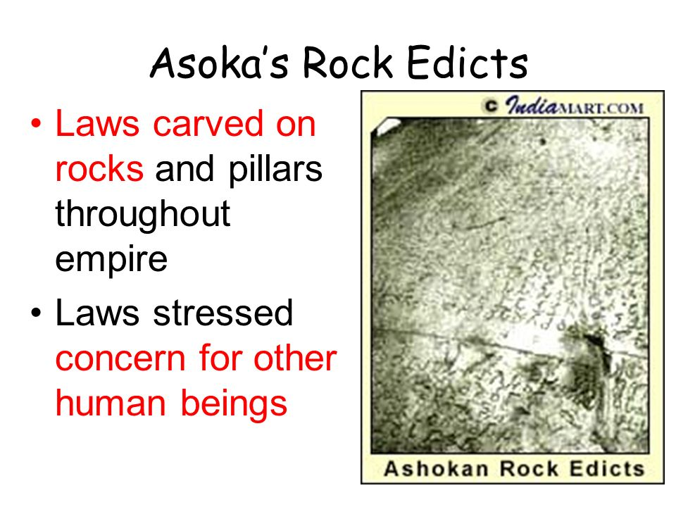 Asoka's Rock Edicts Laws carved on rocks and pillars throughout empire