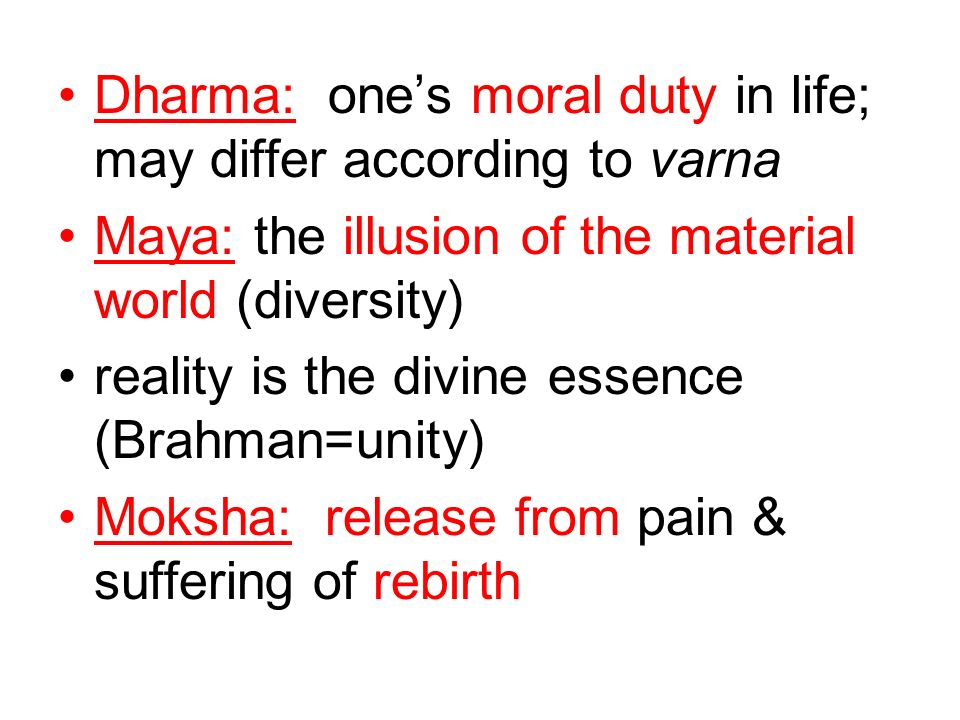 Dharma: one's moral duty in life; may differ according to varna