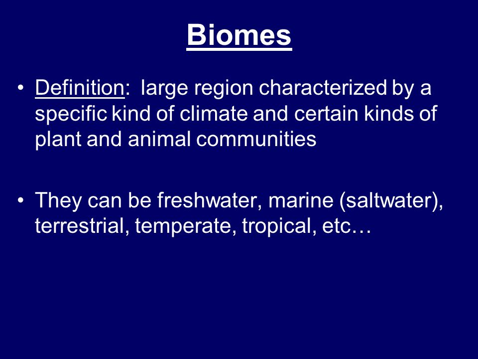 Biomes Definition: large region characterized by a specific kind of climate and certain kinds of plant and animal communities.