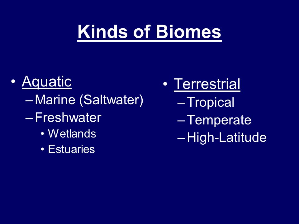 Kinds of Biomes Aquatic Terrestrial Marine (Saltwater) Tropical