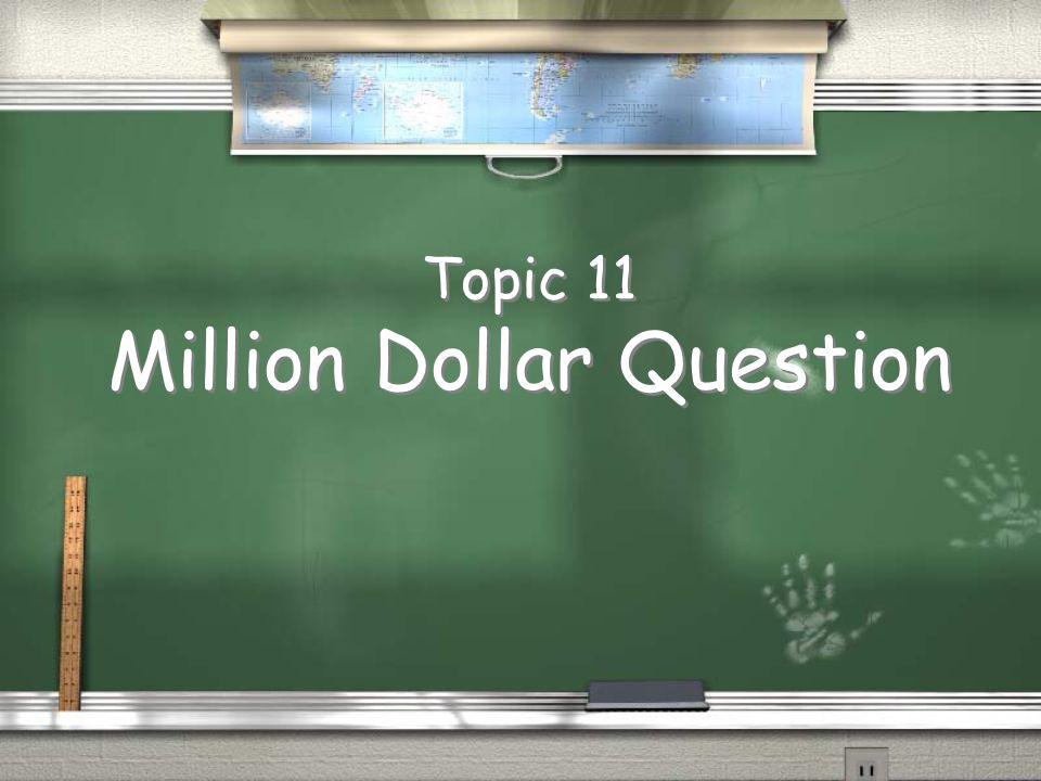 Topic 11 Million Dollar Question