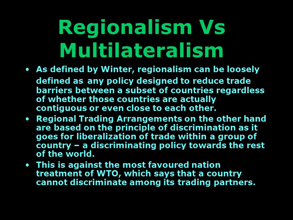 a comparison between multilateralism and regionalism Regionalism and bilateral trade agreements best embody the global trade relations in its contemporary form in contrast multilateralism and free trade agre.
