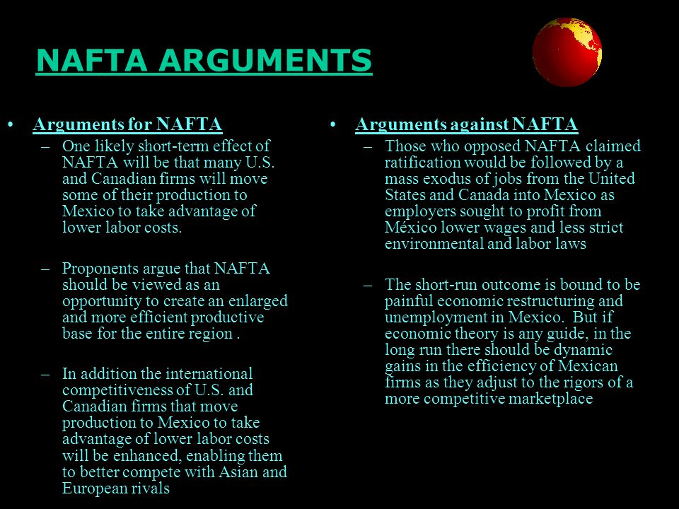an argument in favor of nafta The primary arguments against nafta are that the trade agreement leads to job loss and lower wages in the united states while promoting environmental pollution in mexico the problem lies in the.