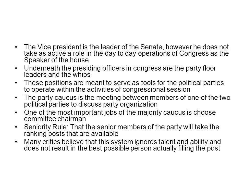 The Vice president is the leader of the Senate, however he does not take as active a role in the day to day operations of Congress as the Speaker of the house