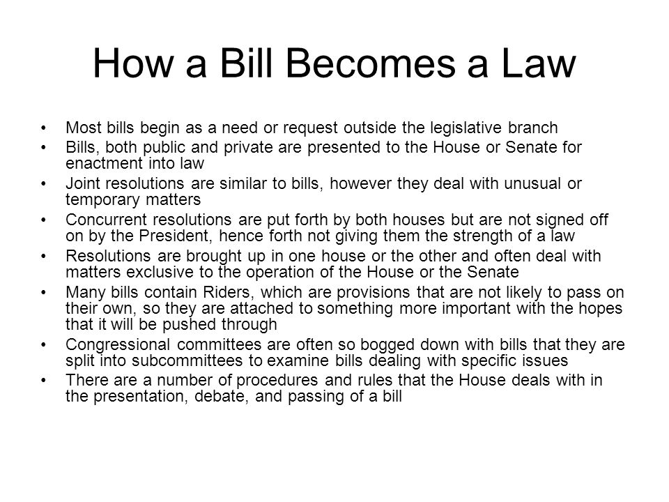 How a Bill Becomes a Law Most bills begin as a need or request outside the legislative branch.