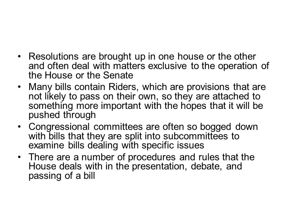 Resolutions are brought up in one house or the other and often deal with matters exclusive to the operation of the House or the Senate