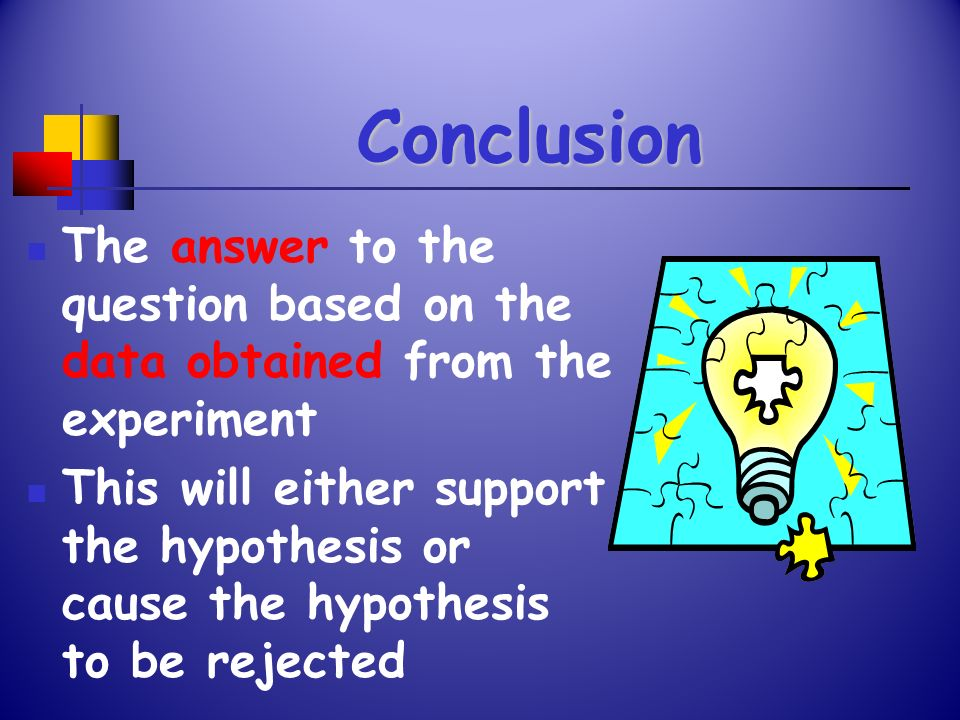 Conclusion The answer to the question based on the data obtained from the experiment.
