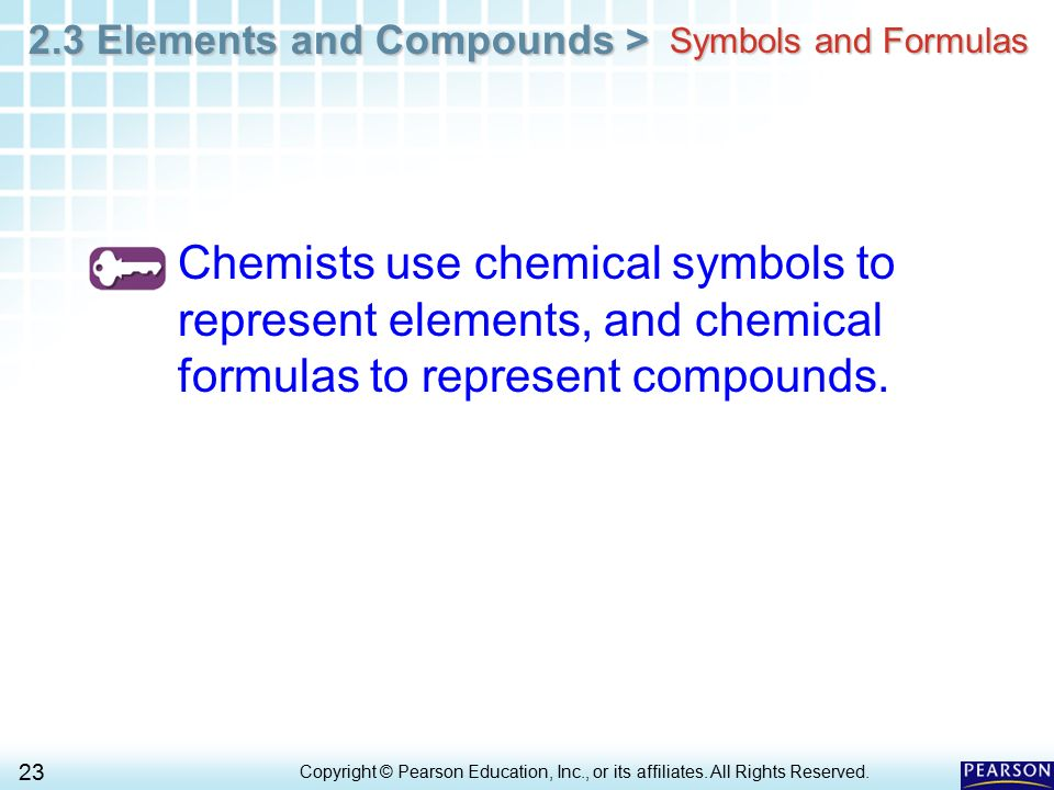 Symbols and Formulas Chemists use chemical symbols to represent elements, and chemical formulas to represent compounds.