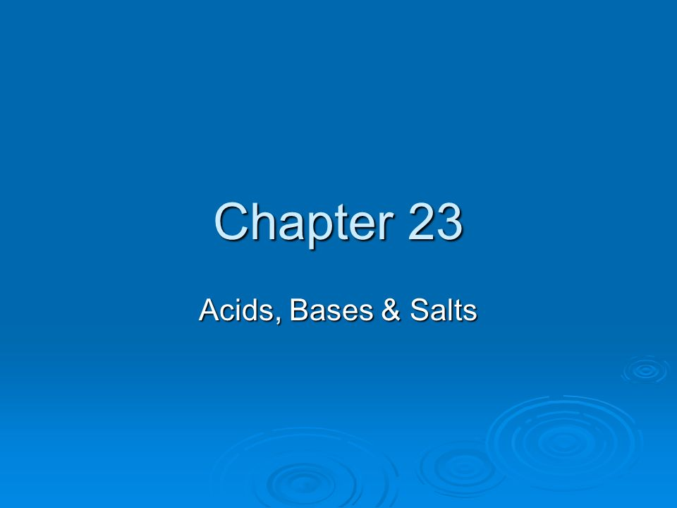 Chapter 23 Acids, Bases & Salts
