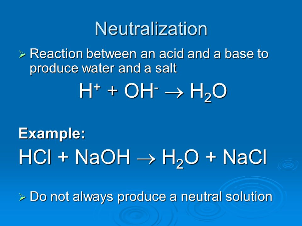 HCl + NaOH  H2O + NaCl Neutralization Example: