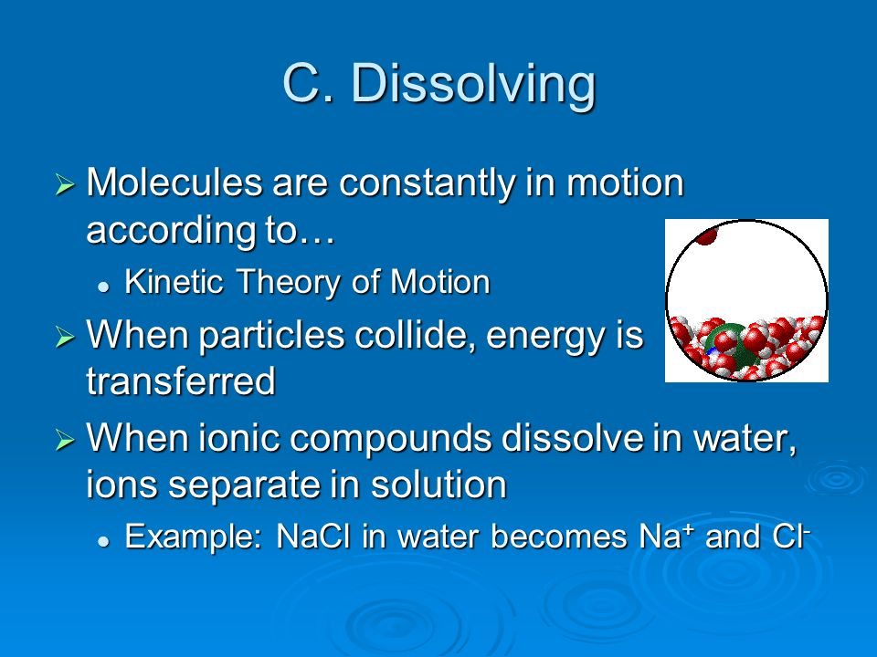 C. Dissolving Molecules are constantly in motion according to…