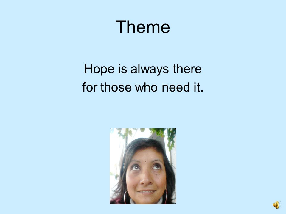 Theme Hope is always there for those who need it.