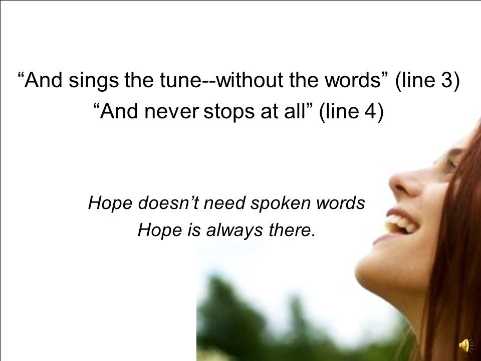 And sings the tune--without the words (line 3)