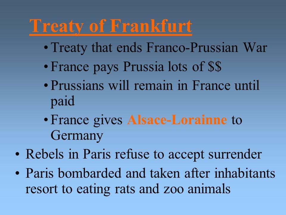 Treaty of Frankfurt Treaty that ends Franco-Prussian War