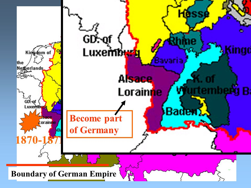 Become part of Germany 1870-1871 Boundary of German Empire