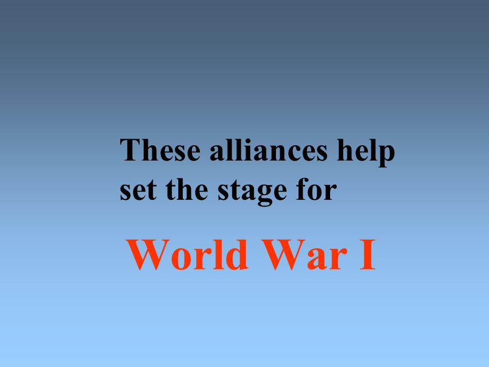 These alliances help set the stage for World War I