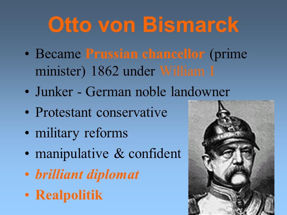 Otto von Bismarck Became Prussian chancellor (prime minister) 1862 under William I. Junker - German noble landowner.
