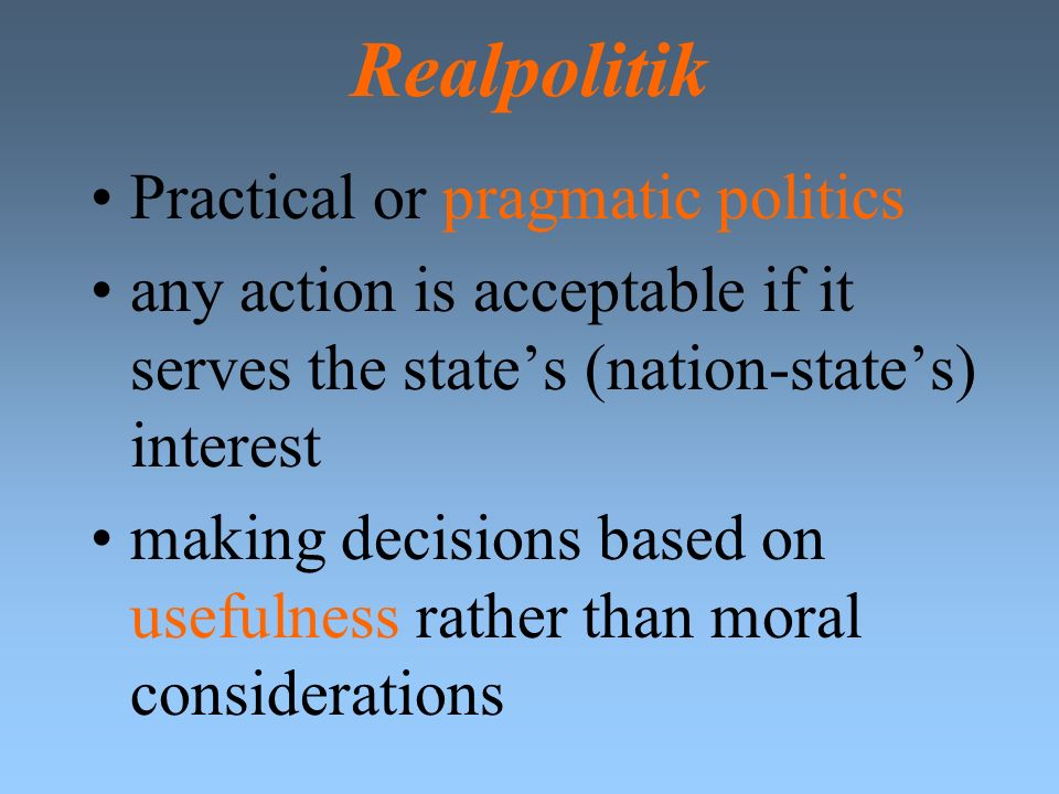 Realpolitik Practical or pragmatic politics