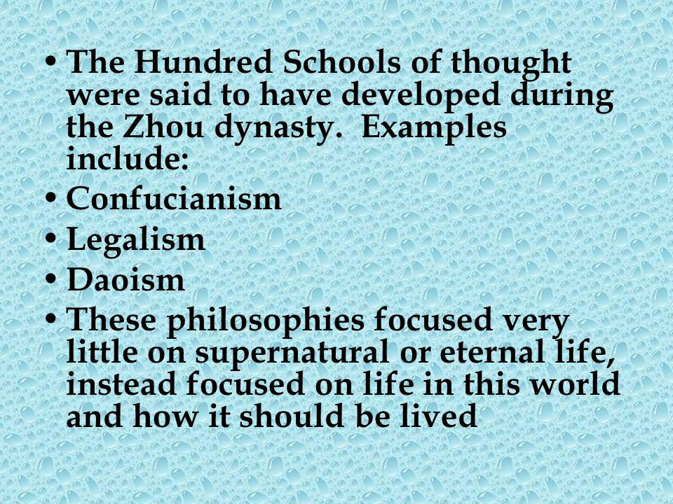 The Hundred Schools of thought were said to have developed during the Zhou dynasty. Examples include: