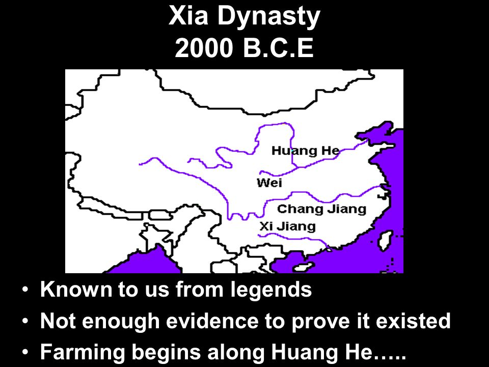 Xia Dynasty 2000 B.C.E Known to us from legends