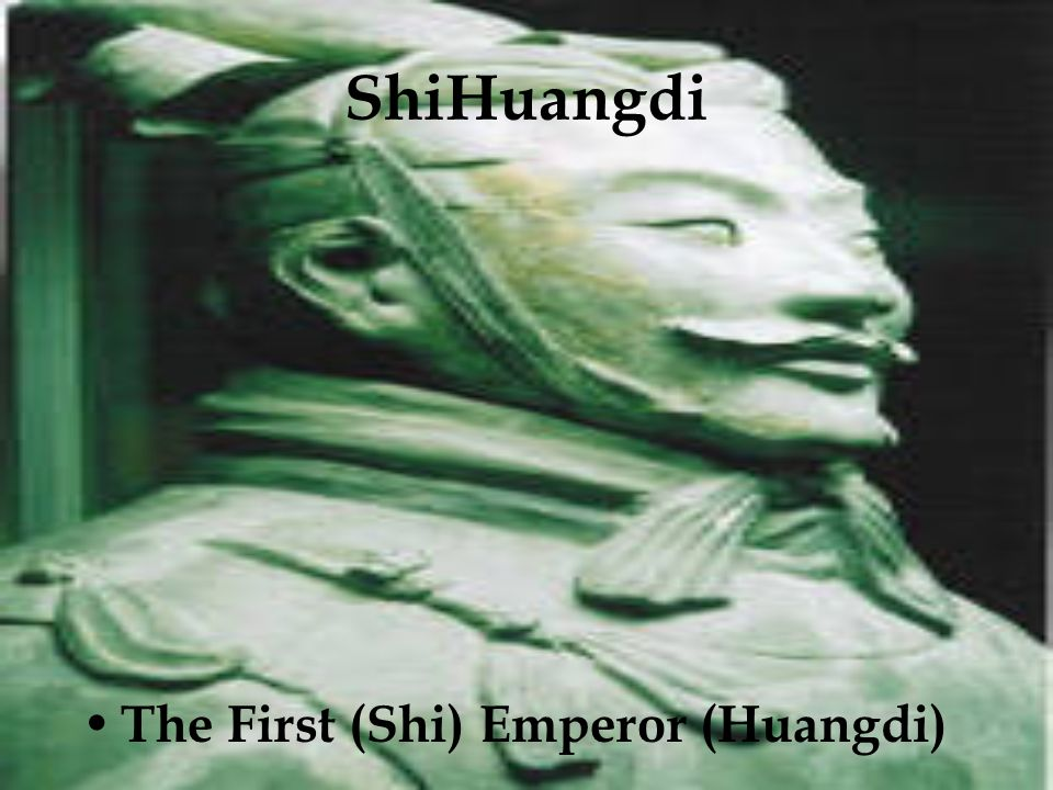 ShiHuangdi The First (Shi) Emperor (Huangdi)