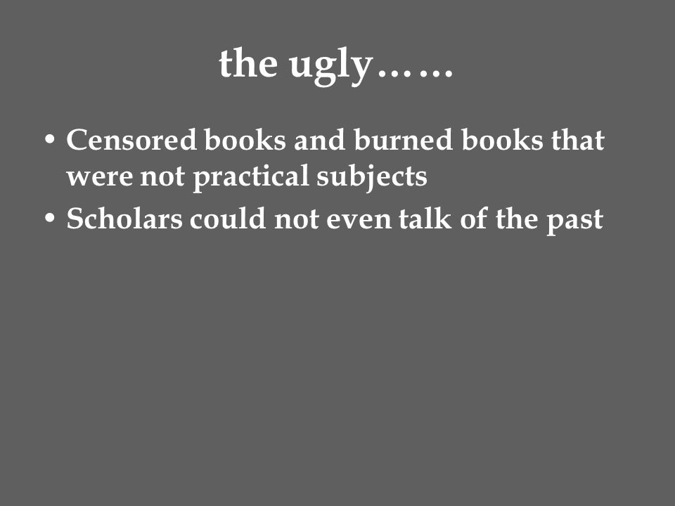 the ugly…… Censored books and burned books that were not practical subjects.
