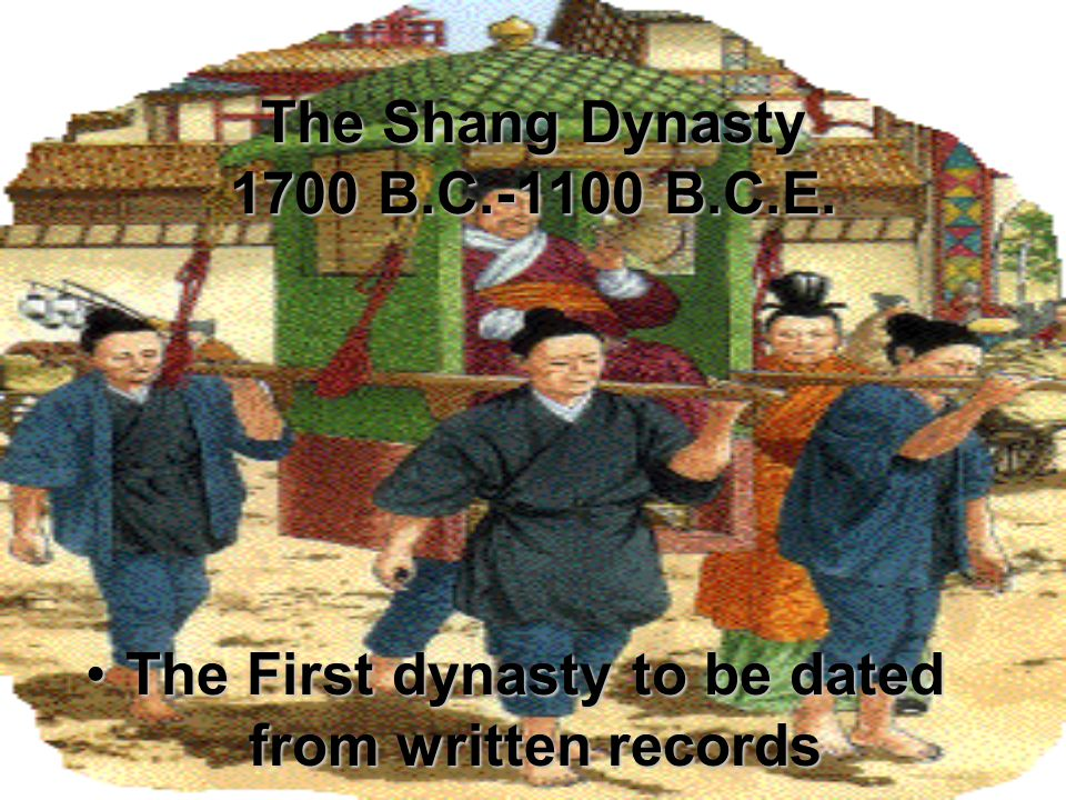 The Shang Dynasty 1700 B.C.-1100 B.C.E.