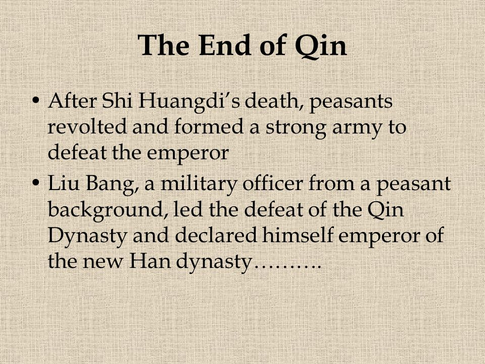 The End of Qin After Shi Huangdi's death, peasants revolted and formed a strong army to defeat the emperor.
