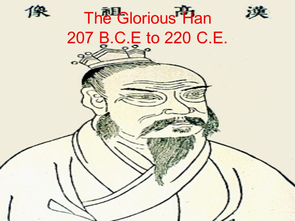 The Glorious Han 207 B.C.E to 220 C.E.